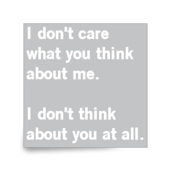 i don t care what you think of me